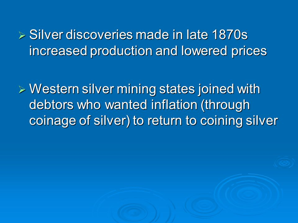 Silver discoveries made in late 1870s increased production and lowered prices