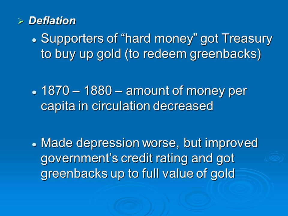 1870 – 1880 – amount of money per capita in circulation decreased