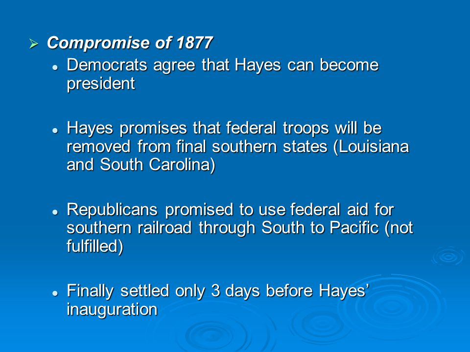 Compromise of 1877 Democrats agree that Hayes can become president.