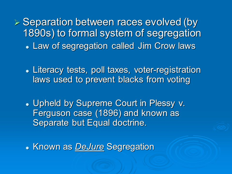 Separation between races evolved (by 1890s) to formal system of segregation