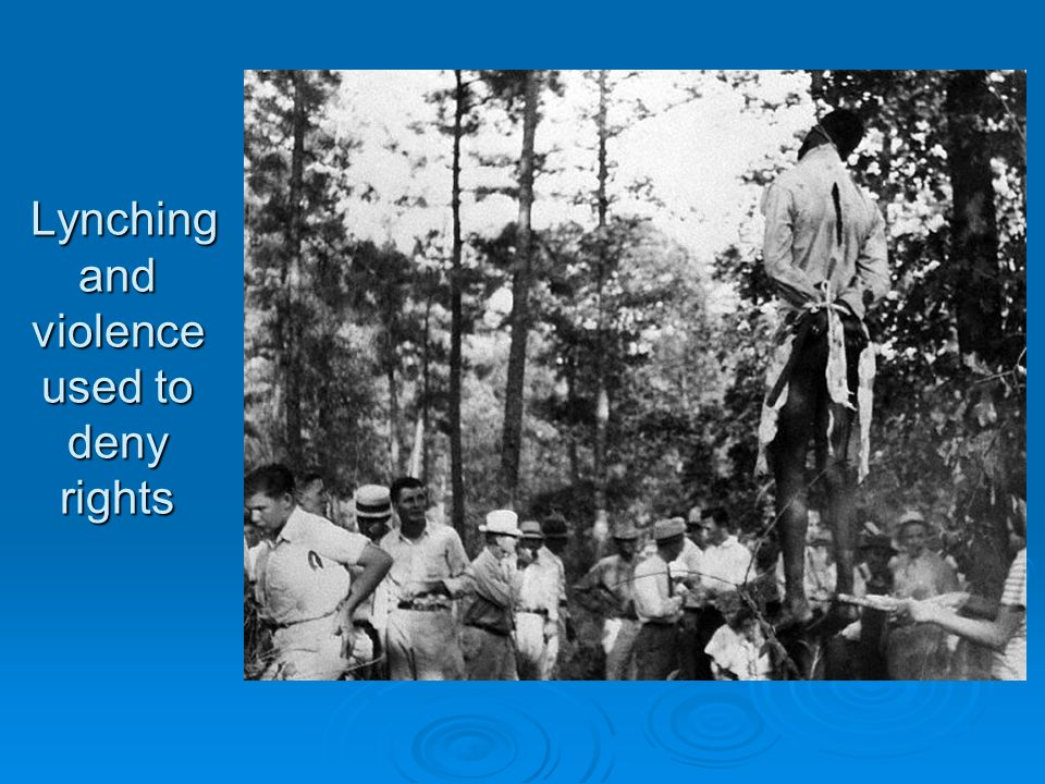 Lynching and violence used to deny rights
