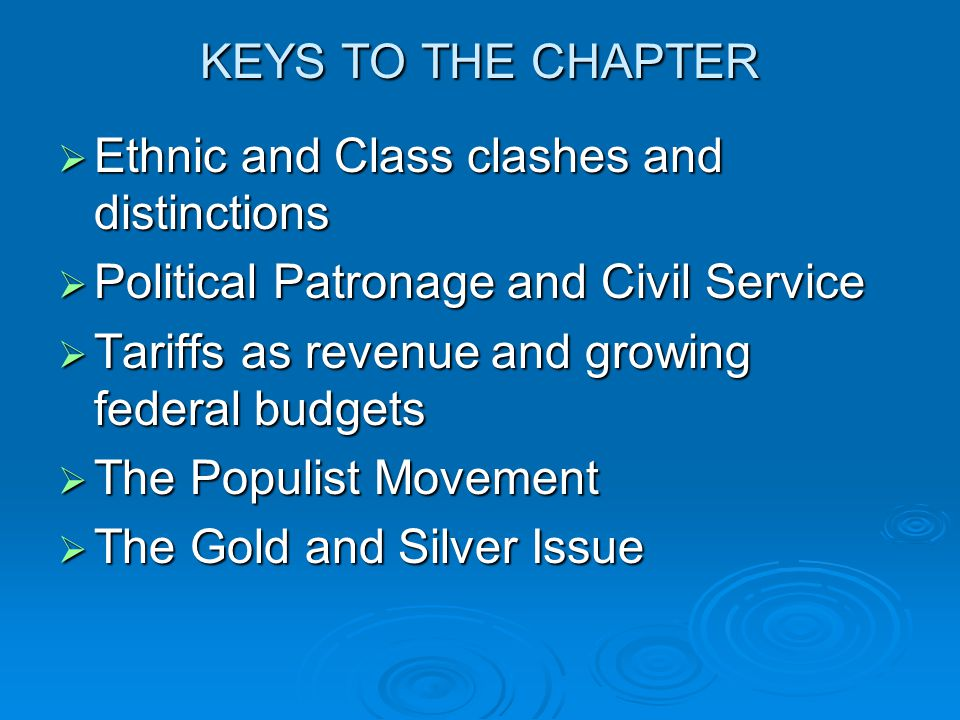 KEYS TO THE CHAPTER Ethnic and Class clashes and distinctions. Political Patronage and Civil Service.