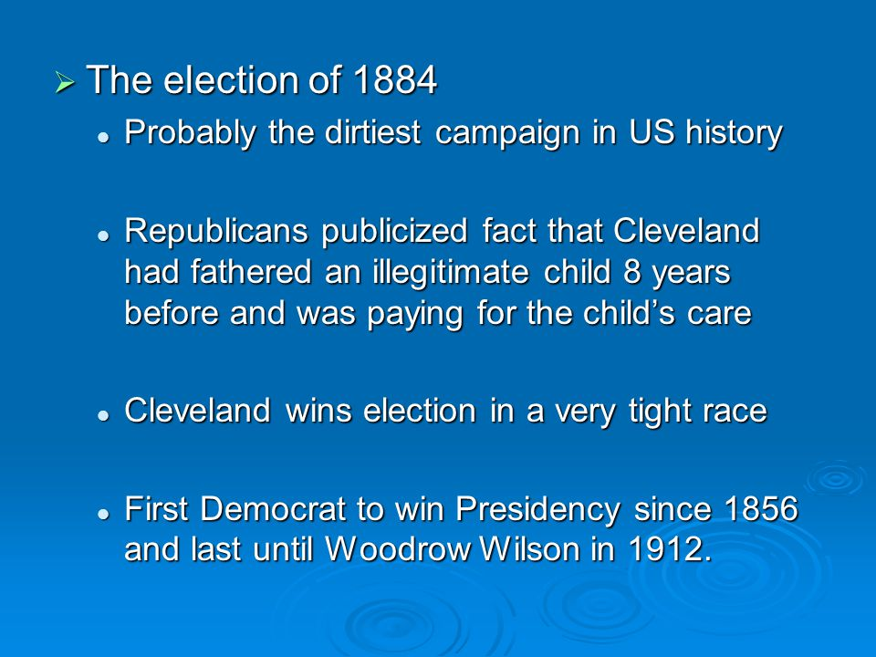 The election of 1884 Probably the dirtiest campaign in US history