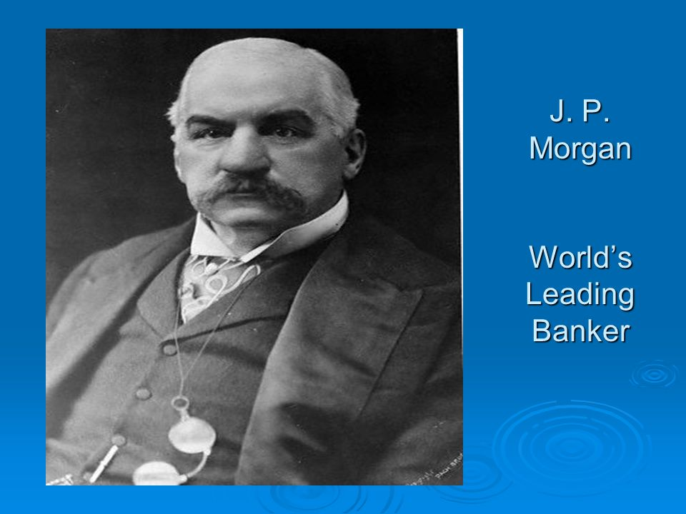 J. P. Morgan World's Leading Banker