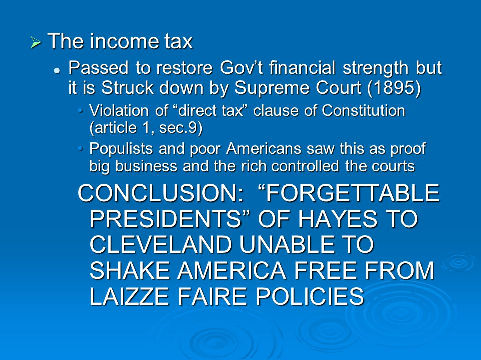 The income tax Passed to restore Gov't financial strength but it is Struck down by Supreme Court (1895)