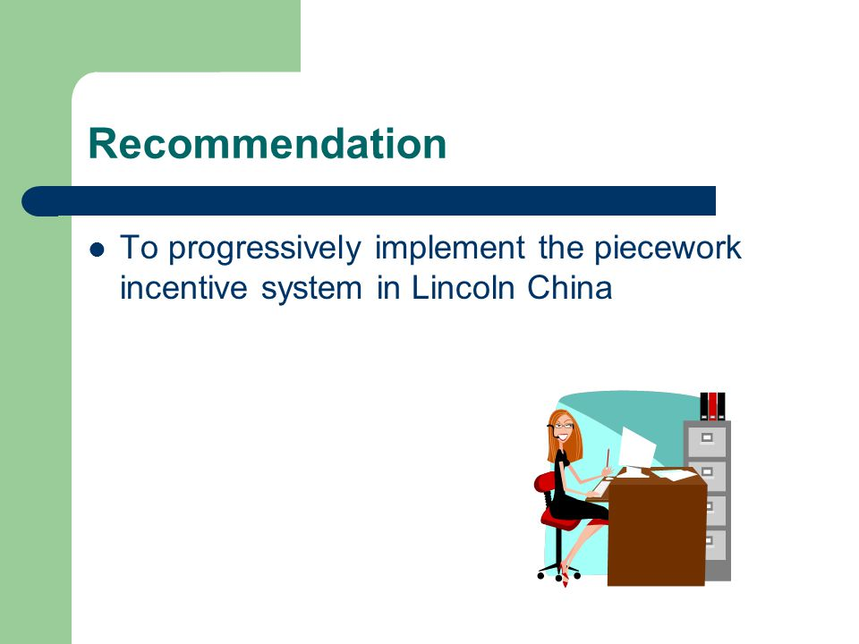 Recommendation To progressively implement the piecework incentive system in Lincoln China