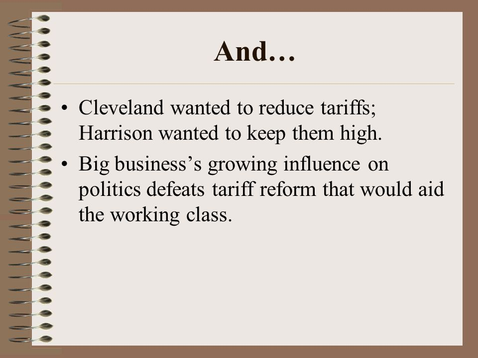 And… Cleveland wanted to reduce tariffs; Harrison wanted to keep them high.