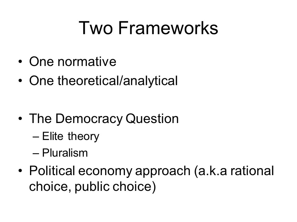 Two Frameworks One normative One theoretical/analytical