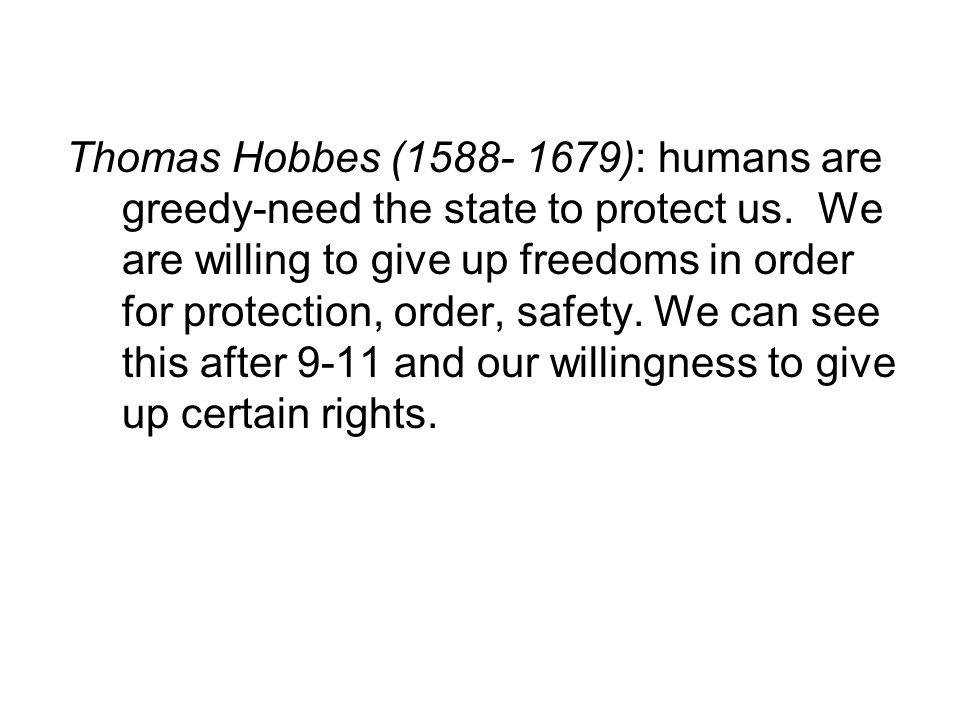 Thomas Hobbes (1588- 1679): humans are greedy-need the state to protect us.