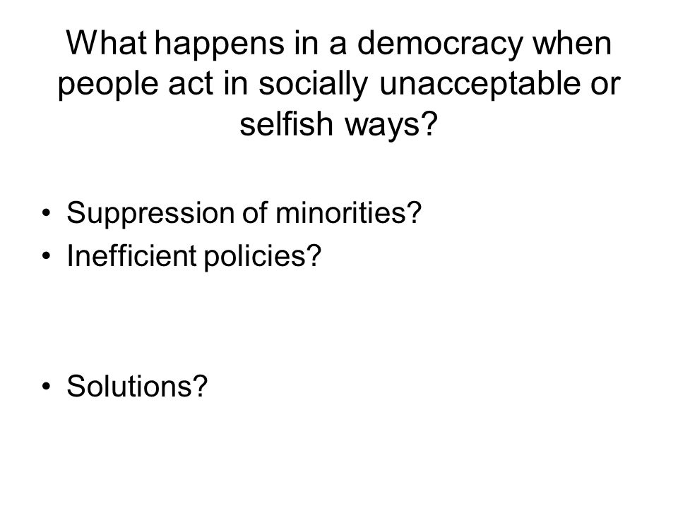 What happens in a democracy when people act in socially unacceptable or selfish ways