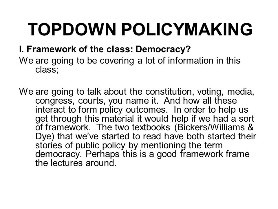 TOPDOWN POLICYMAKING I. Framework of the class: Democracy