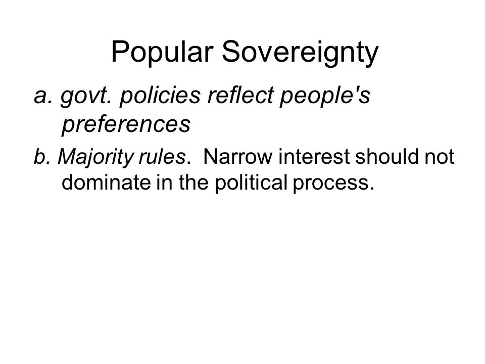 Popular Sovereignty a. govt. policies reflect people s preferences