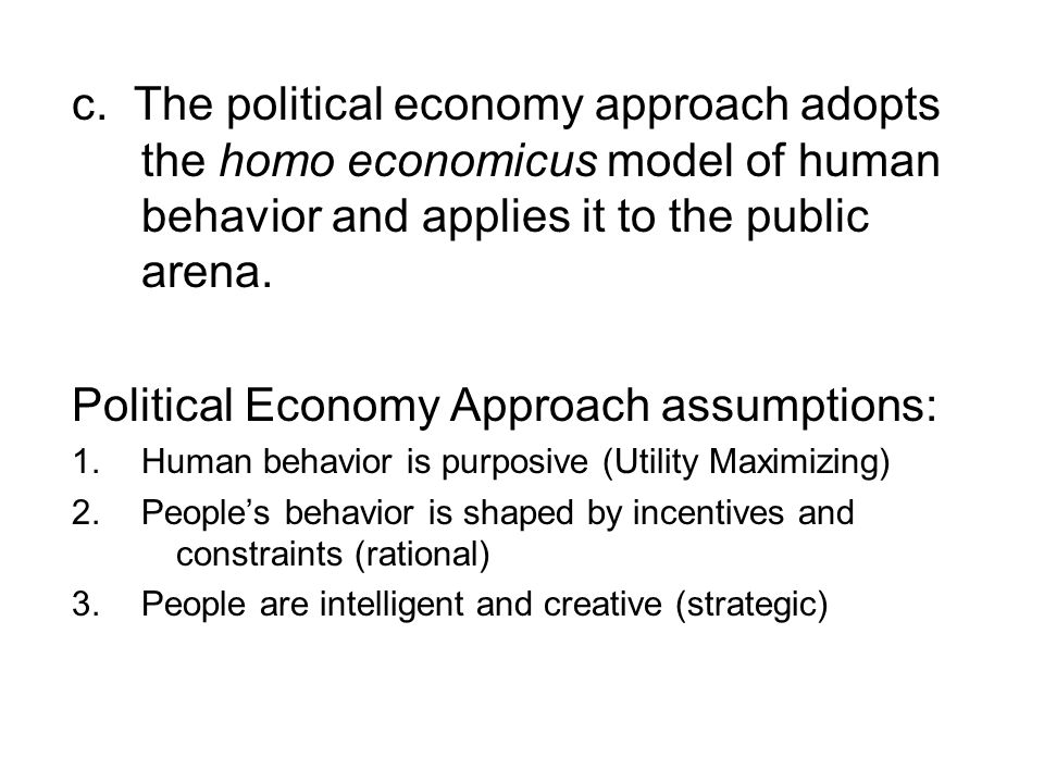 Political Economy Approach assumptions: