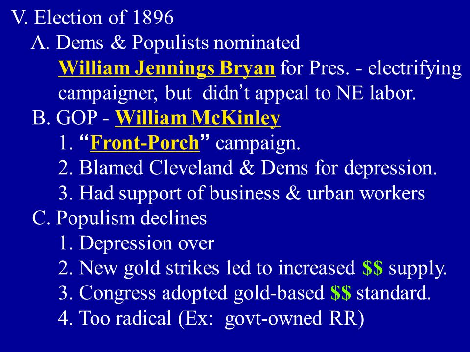 V. Election of 1896 A. Dems & Populists nominated. William Jennings Bryan for Pres. - electrifying.