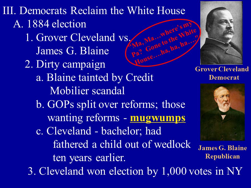 III. Democrats Reclaim the White House A. 1884 election