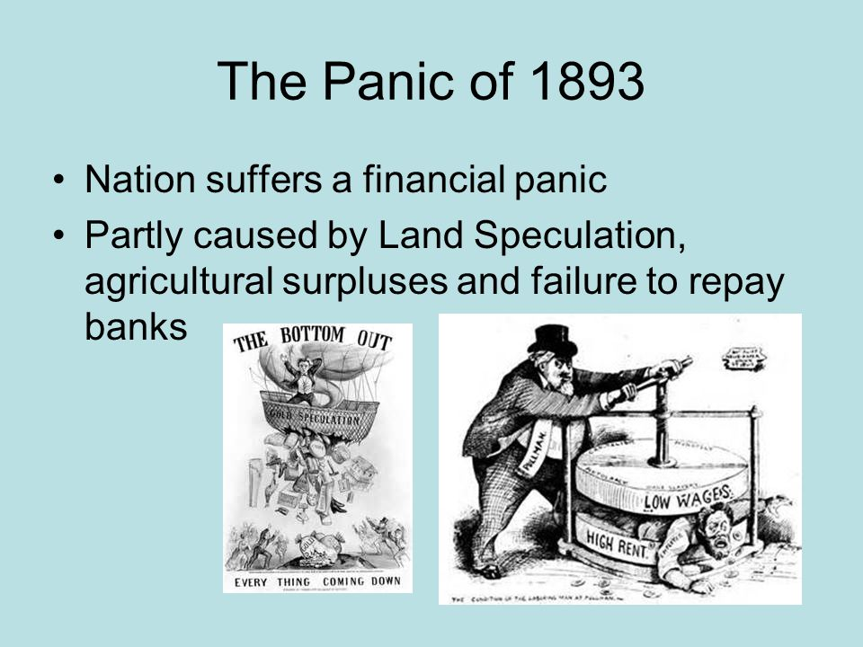 The Panic of 1893 Nation suffers a financial panic