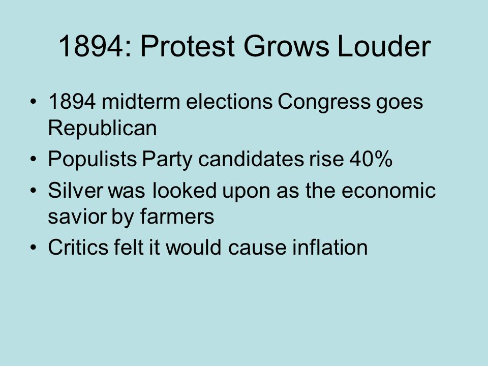 1894: Protest Grows Louder 1894 midterm elections Congress goes Republican. Populists Party candidates rise 40%