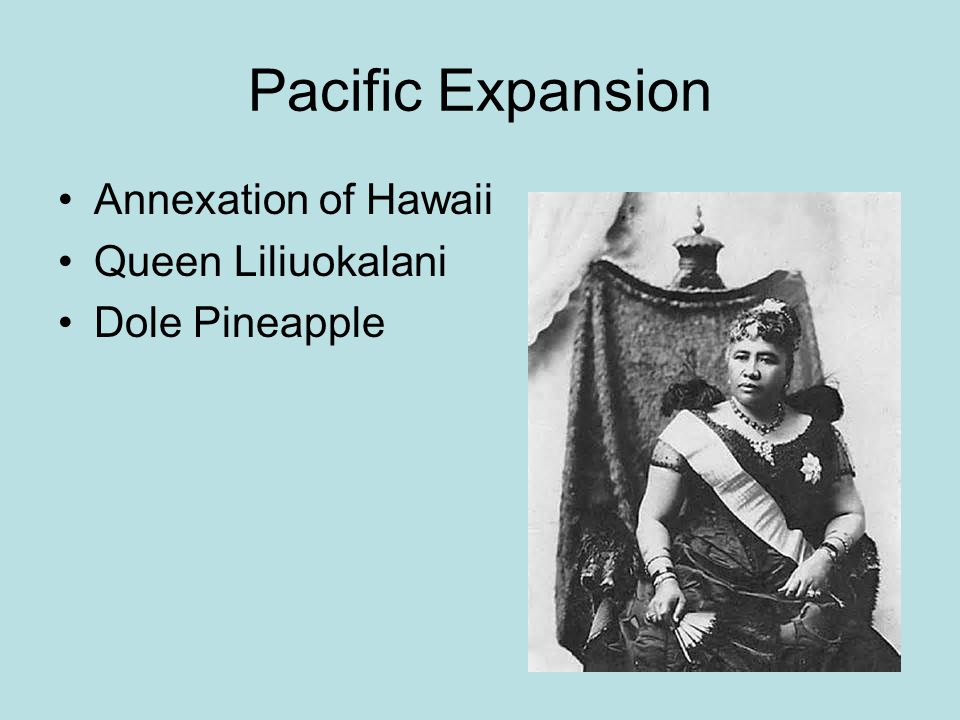Pacific Expansion Annexation of Hawaii Queen Liliuokalani