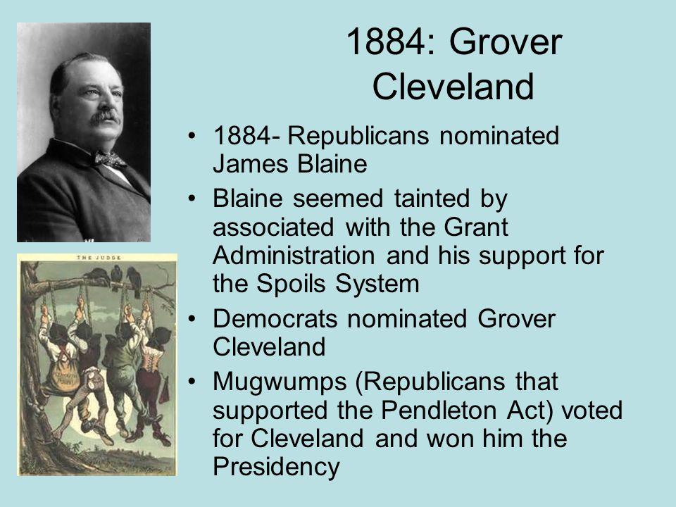 1884: Grover Cleveland 1884- Republicans nominated James Blaine