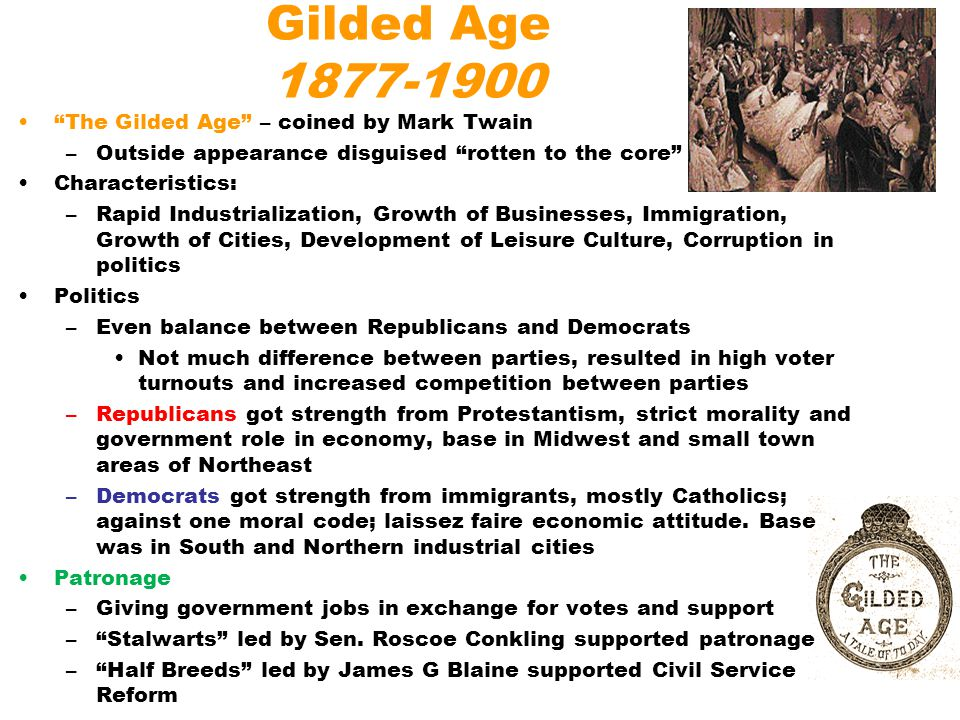 Gilded Age 1877-1900 The Gilded Age – coined by Mark Twain