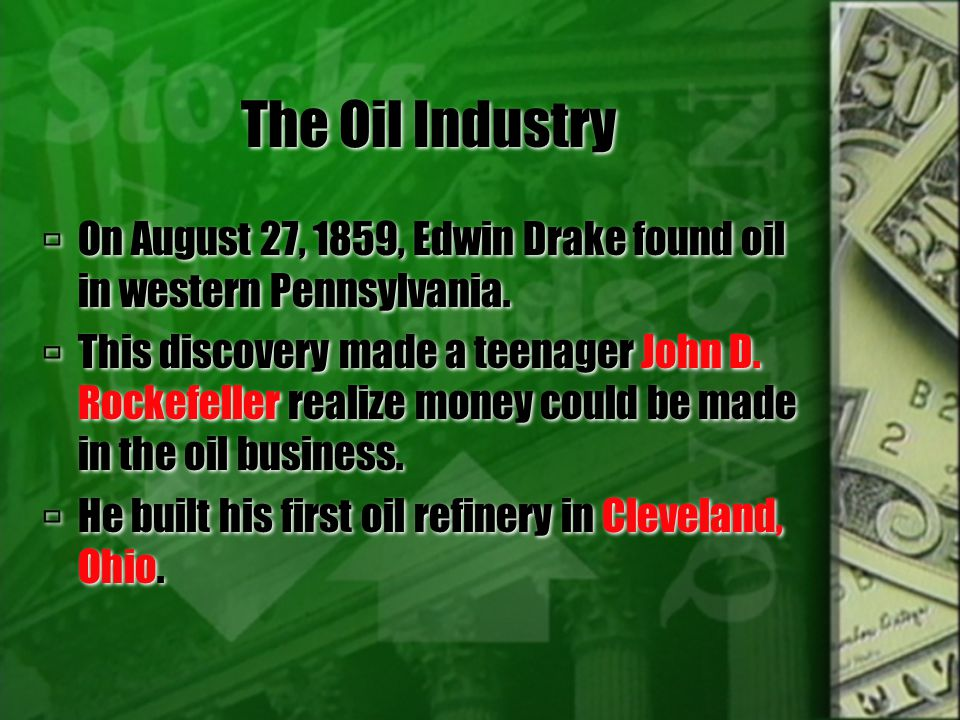 The Oil Industry On August 27, 1859, Edwin Drake found oil in western Pennsylvania.