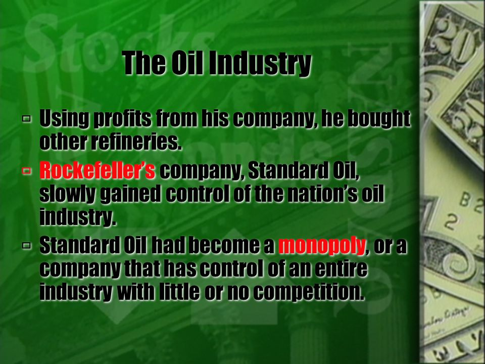 The Oil Industry Using profits from his company, he bought other refineries.