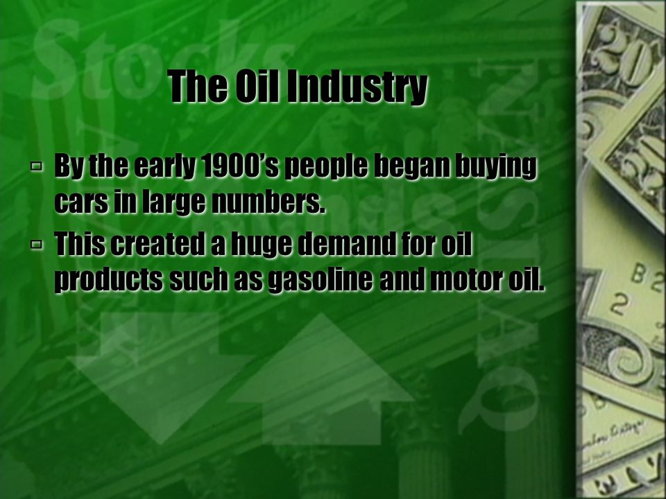 The Oil Industry By the early 1900's people began buying cars in large numbers.