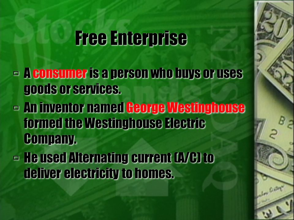 Free Enterprise A consumer is a person who buys or uses goods or services.