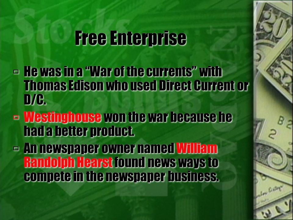 Free Enterprise He was in a War of the currents with Thomas Edison who used Direct Current or D/C.