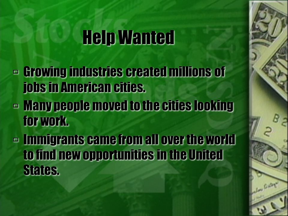 Help Wanted Growing industries created millions of jobs in American cities. Many people moved to the cities looking for work.