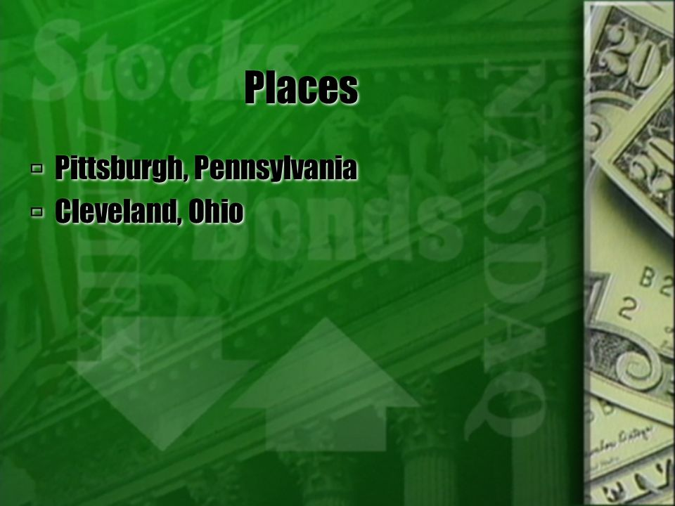 Places Pittsburgh, Pennsylvania Cleveland, Ohio