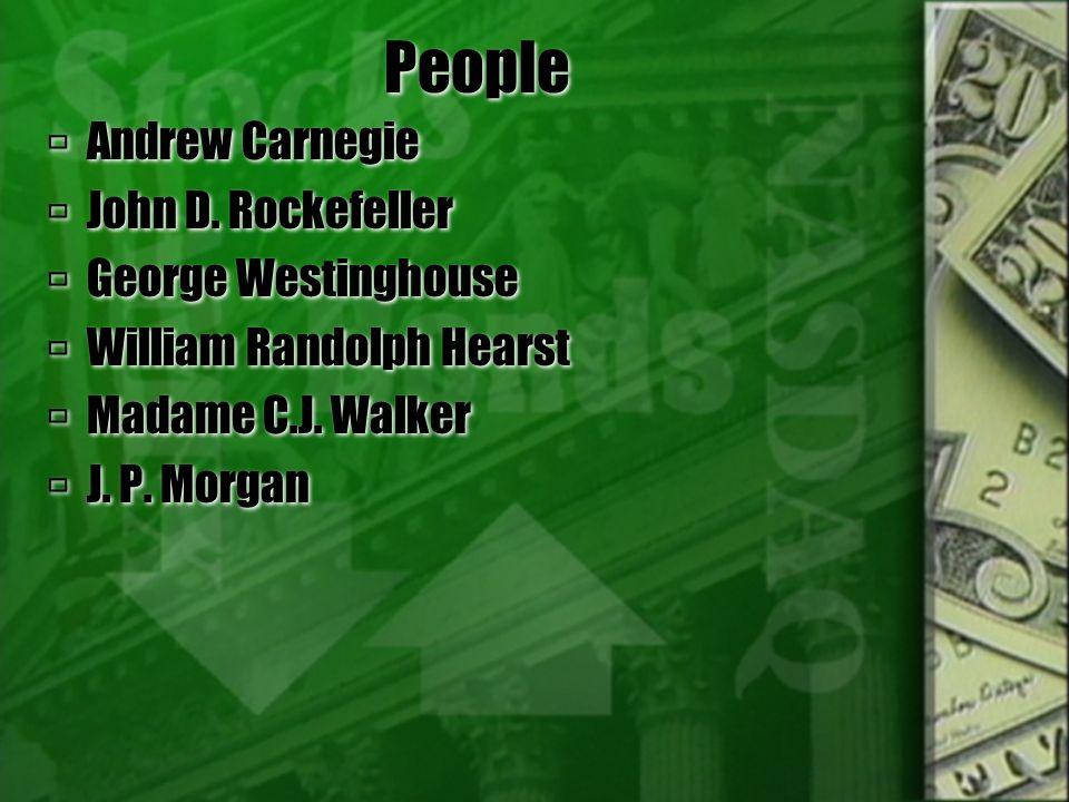 People Andrew Carnegie John D. Rockefeller George Westinghouse