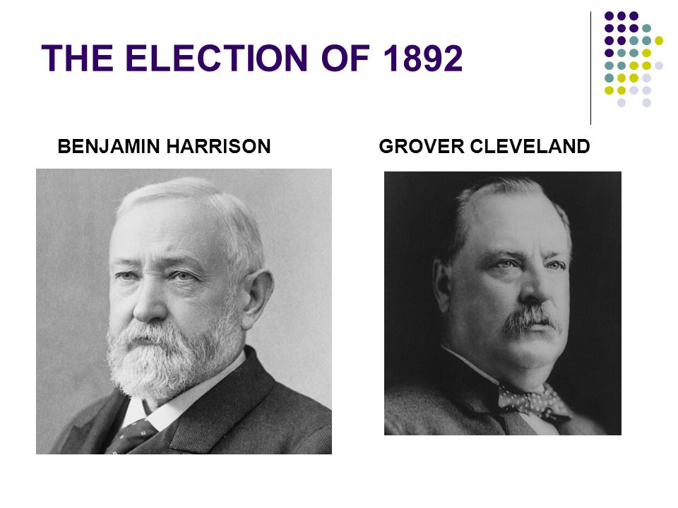THE ELECTION OF 1892 BENJAMIN HARRISON GROVER CLEVELAND
