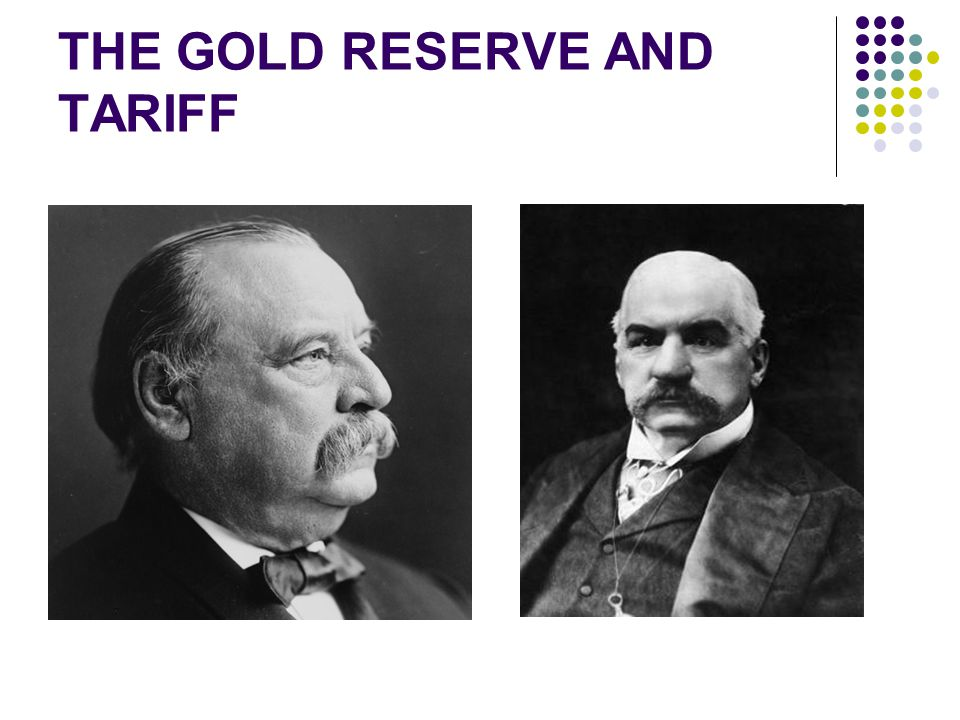 THE GOLD RESERVE AND TARIFF