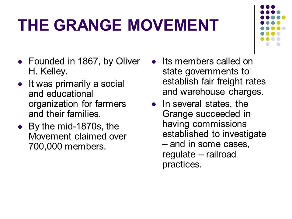 THE GRANGE MOVEMENT Founded in 1867, by Oliver H. Kelley.