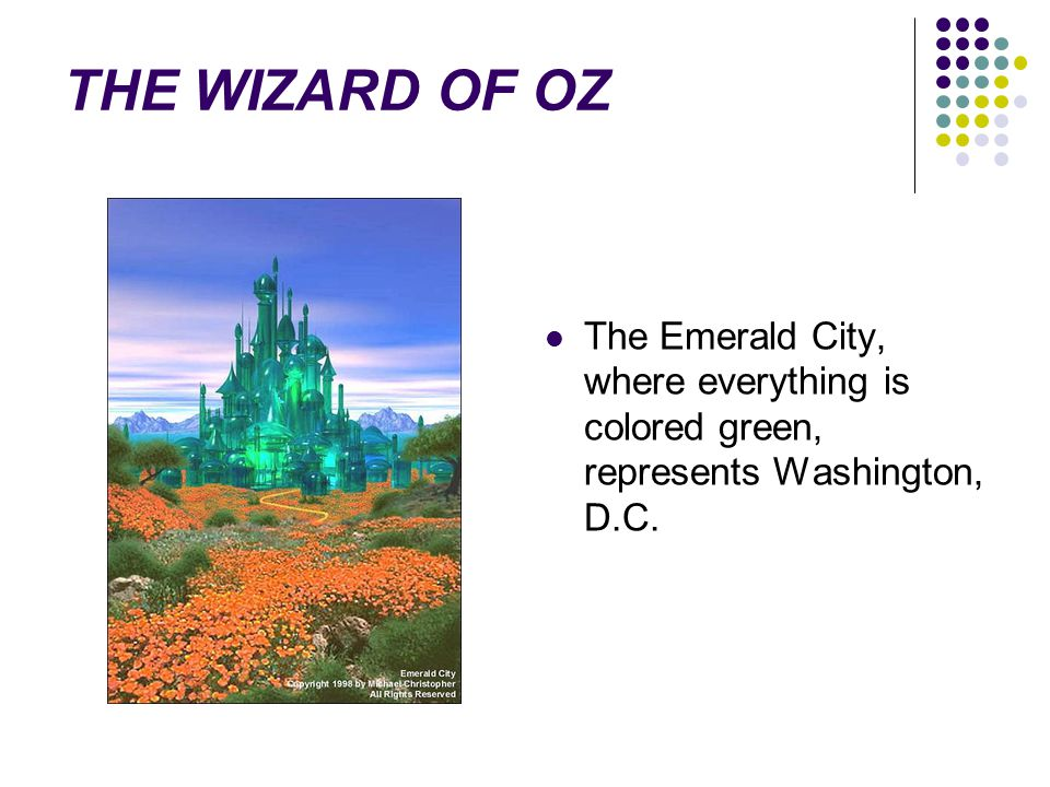 THE WIZARD OF OZ The Emerald City, where everything is colored green, represents Washington, D.C.
