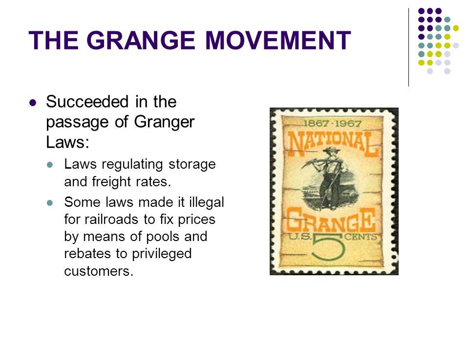 THE GRANGE MOVEMENT Succeeded in the passage of Granger Laws: