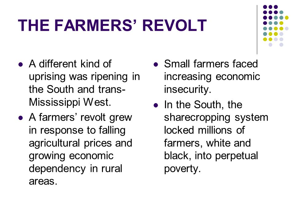 THE FARMERS' REVOLT A different kind of uprising was ripening in the South and trans-Mississippi West.