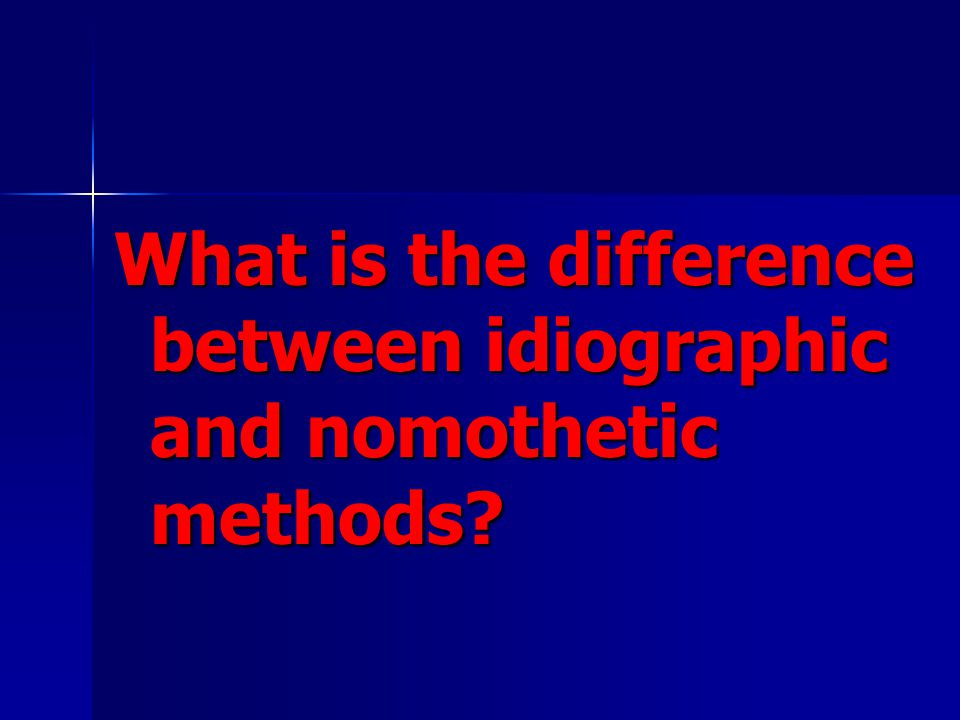 What is the difference between idiographic and nomothetic methods