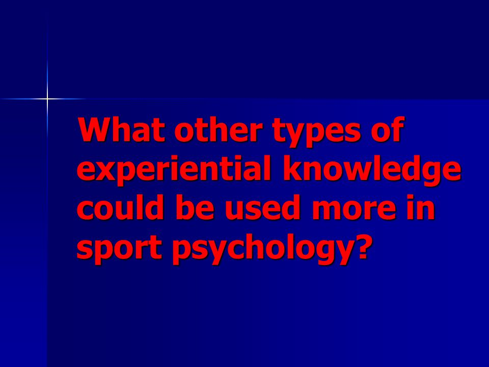 What other types of experiential knowledge could be used more in sport psychology