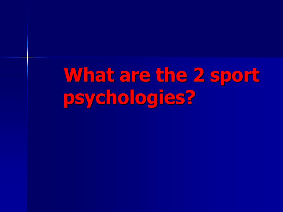 What are the 2 sport psychologies