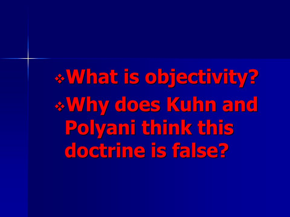 What is objectivity Why does Kuhn and Polyani think this doctrine is false