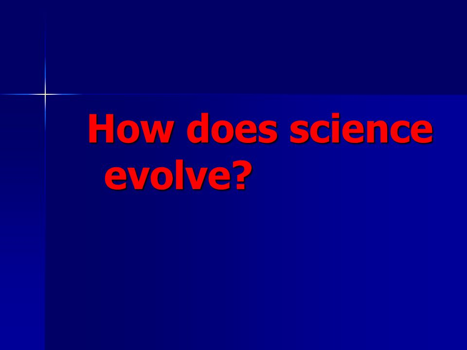 How does science evolve