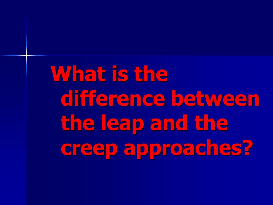 What is the difference between the leap and the creep approaches