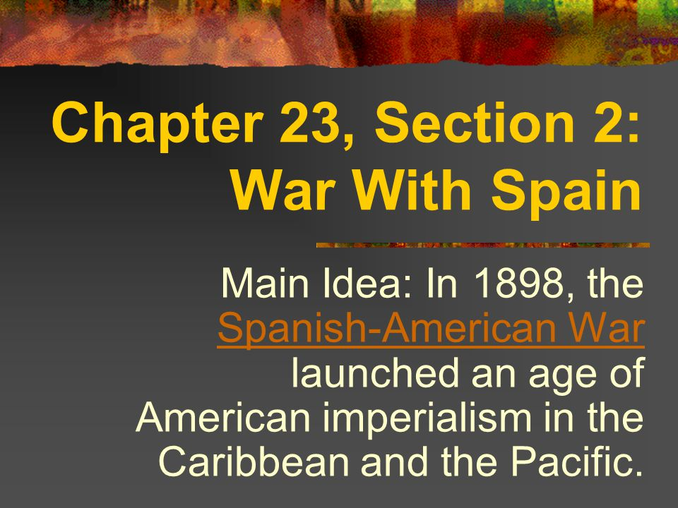 Chapter 23, Section 2: War With Spain