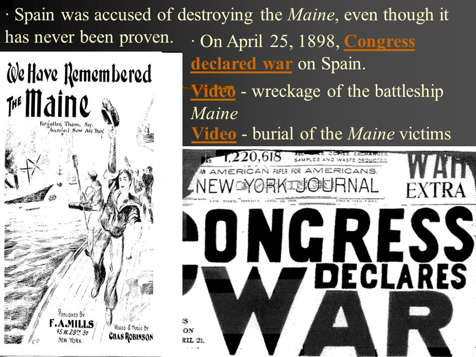 · Spain was accused of destroying the Maine, even though it has never been proven.