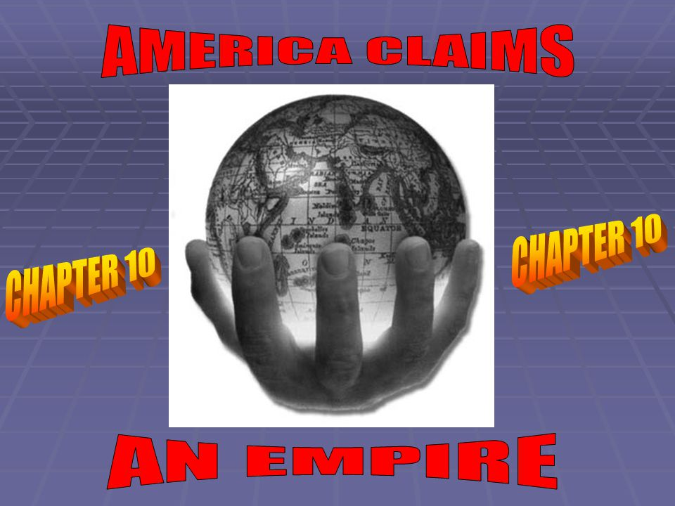 AMERICA CLAIMS CHAPTER 10 CHAPTER 10 AN EMPIRE