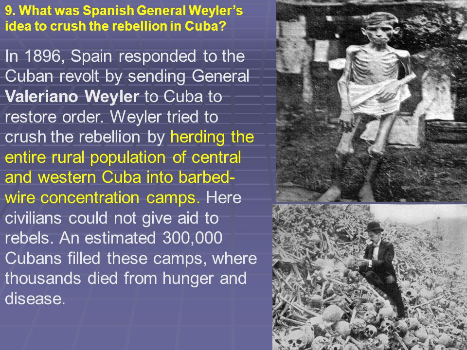 9. What was Spanish General Weyler's idea to crush the rebellion in Cuba
