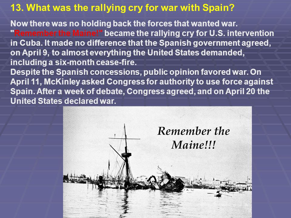 13. What was the rallying cry for war with Spain