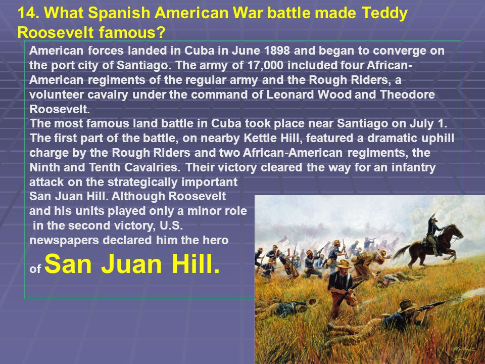 14. What Spanish American War battle made Teddy Roosevelt famous